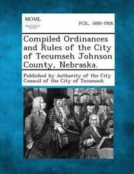 Compiled Ordinances And Rules Of The City Of Tecumseh Johnson County, Nebraska.