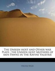 The Unseen Host And Other War Plays The Unseen Host Mothers Of Men Pawns In Th