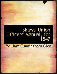 Shawsand039 Union Officersand039 Manual For 1847 By William Cunningham Glen English Pap