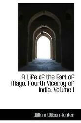 A Life Of The Earl Of Mayo, Fourth Viceroy Of India, Volume I By William Wilson
