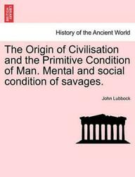 Origin Of Civilisation And The Primitive Condition Of Man. Mental And Social Con