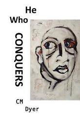 He Who Conquers: Daniel's Life Spirals Out of Control When His Father Dies and H