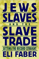 Jews Slaves And The Slave Trade Setting The Record Straight By Eli Faber Eng