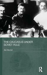 The Caucasus Under Soviet Rule By Alex Marshall English Hardcover Book Free Sh