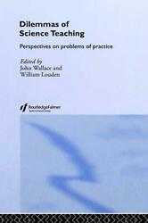 Dilemmas Of Science Teaching Perspectives On Problems Of Practice By John Walla