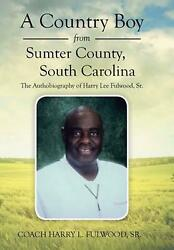 A Country Boy from Sumter County South Carolina: The Autobiography of Harry Lee