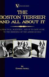 The Boston Terrier and All about It: A Practical Scientific and Up to Date Gui