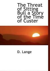 Threat Of Sitting Bull A Story Of The Time Of Custer By D. Lange English Hardc