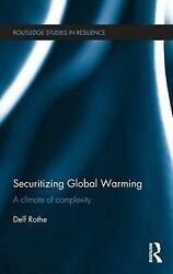 Securitizing Global Warming: A Climate of Complexity by Delf Rothe (English) Har