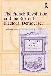 The French Revolution And The Birth Of Electoral Democracy By Melvin Edelstein