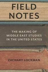 Field Notes The Making Of Middle East Studies In The United States By Zachary L