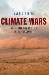 Climate Wars: What People Will Be Killed For in the 21st Century by Harald Welze