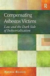 Compensating Asbestos Victims Law And The Dark Side Of Industrialization By And