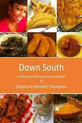 Down South A Collection Of Recipes From My Mother By Mrs Stephanie Bennett Thom