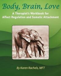 Body Brain Love A Therapistand039s Workbook For Affect Regulation And Somatic Atta