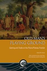 Old Man's Playing Ground Gaming And Trade On The Plains/plateau Frontier By Gab