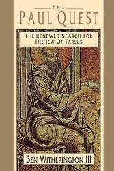 The Paul Quest: The Renewed Search for the Jew of Tarsus by Ben III Witherington
