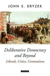 Deliberative Democracy And Beyond Liberals Critics Contestations By John S. Dr