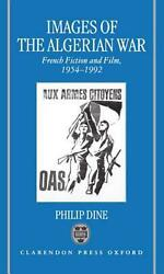 Images of the Algerian War: French Fiction and Film, 1954-1992 by Philip D. Dine