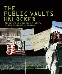 The Public Vaults Unlocked Discovering American History In The National Archive