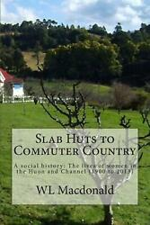 Slab Huts To Commuter Country A Social History The Lives Of Women In The Huon A