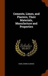 Cements Limes And Plasters Their Materials Manufacture And Properties Their
