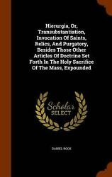 Hierurgia, Or, Transubstantiation, Invocation Of Saints, Relics, And Purgatory,