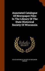 Annotated Catalogue Of Newspaper Files In The Library Of The State Historical So