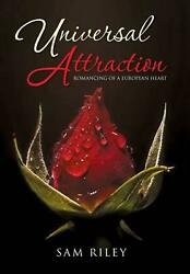 Universal Attraction Romancing Of A European Heart By Sam Riley English Hardc