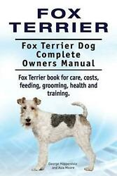 Fox Terrier. Fox Terrier Dog Complete Owners Manual. Fox Terrier Book for Care