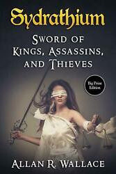 Sydrathium Sword Of Kings, Assassins, And Thieves By Allan R. Wallace English