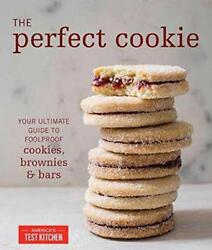 The Perfect Cookie Your Ultimate Guide To Foolproof Cookies Brownies And Bars