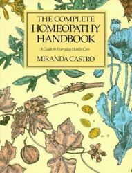 The Complete Homeopathy Handbook A Guide To Eve... By Castro Miranda Paperback
