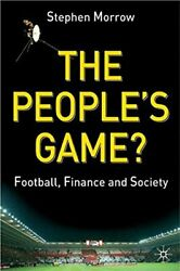 The People's Game Football, Finance And Society By Morrow, Stephen 033394612x