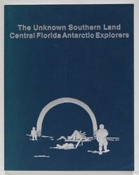 The Unknown Southern Land - Central Florida Antarctic Explorers By E. Phillips