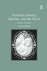 Victorian Jewelry, Identity, And The Novel Prisms Of Culture By Jean Arnold En