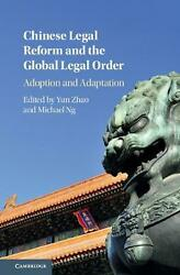 Chinese Legal Reform And The Global Legal Order Adoption And Adaptation By Yun