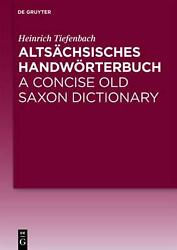 Altsachsisches Handworterbuch / A Concise Old Saxon Dictionary By Heinrich Tiefe