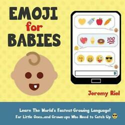 Emoji for Babies: Learn the World#x27;s Fastest Growing Language for Little Ones... $16.40