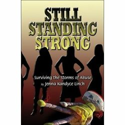Still Standing Strong Surviving The Storms Of Abuse By Linch Jenna Kandyce
