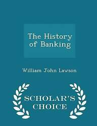 The History Of Banking - Scholarand039s Choice Edition By Lawson William John
