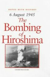 The Bombing Of Hiroshima 6 August 1945 Dates With H... By Malam, John Hardback