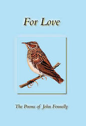 For Love The Poems Of John Fennelly Milos By Fennelly John