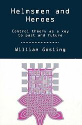 Helmsmen And Heroes Control Theory As A Key To ... By Gosling William Hardback