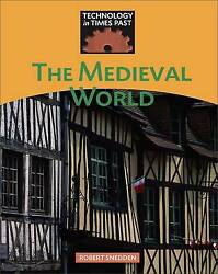 Medieval World Technology In Times Past By Snedden Robert