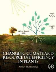Changing Climate and Resource use Efficiency in Plants by Bhattacharya Paperback