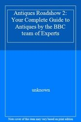 Antiques Roadshow 2 Your Complete Guide To Antiques By The Bbc Team Of Experts
