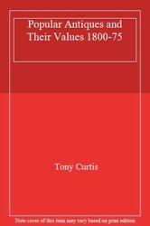 Popular Antiques And Their Values 1800-75 By Tony Curtis