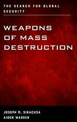 Weapons Of Mass Destruction The Search For Global Security By Joseph M. Siracus