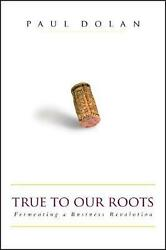True To Our Roots Fermenting A Business Revolution By Paul Dolan English Hard